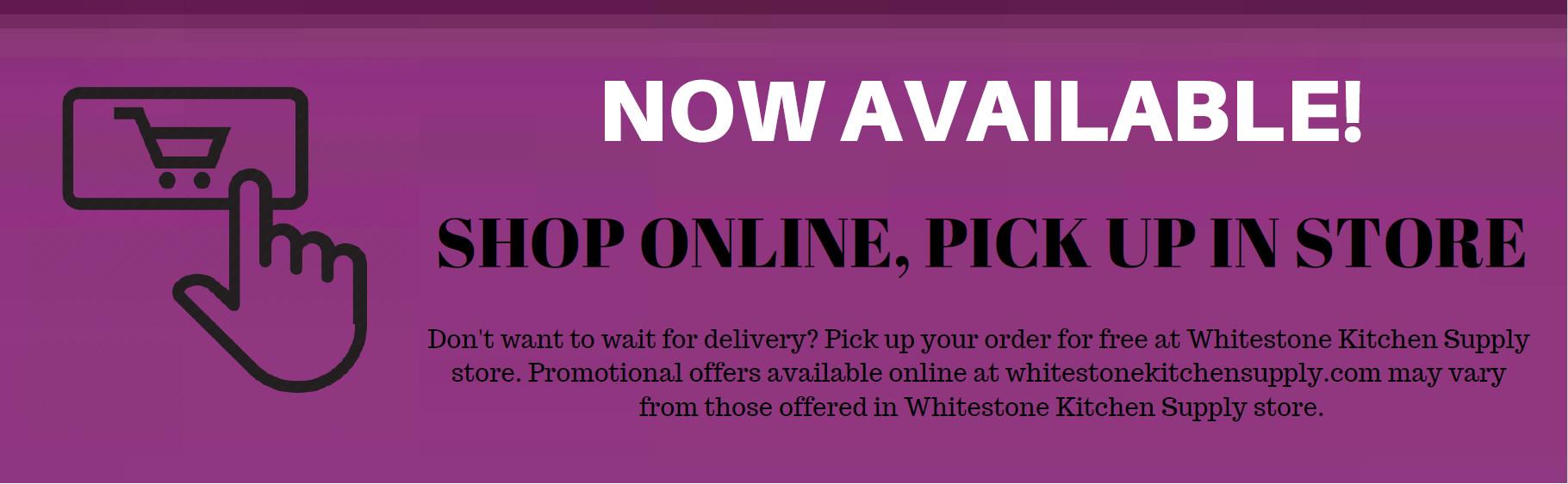 Shop Online, Pick Up in Store | WhiteStone Kitchen Supply Inc.